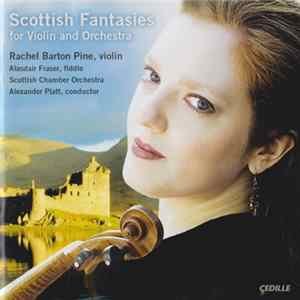 Rachel Barton Pine, Alasdair Fraser, Scottish Chamber Orchestra, Alexander Platt - Scottish Fantasies For Violin And Orchestra Album