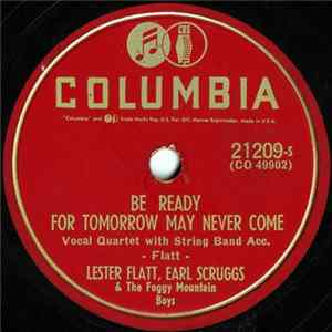 Lester Flatt, Earl Scruggs And Foggy Mountain Boys - Be Ready For Tomorrow May Never Come / Mother Prays Loud In Her Sleep Album