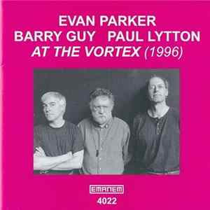 Evan Parker / Barry Guy / Paul Lytton - At The Vortex (1996) Album