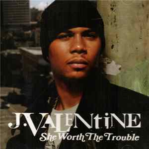 J. Valentine - She Worth The Trouble Album