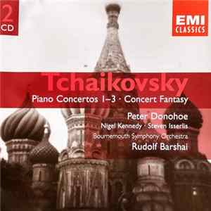 Tchaikovsky, Peter Donohoe, Nigel Kennedy - Steven Isserlis, Bournemouth Symphony Orchestra, Rudolf Barshai - Piano Concertos 1-3 / Concert Fantasy Album
